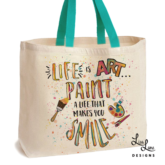 Life is Art... Paint a Life That Makes You Smile Tote Bag
